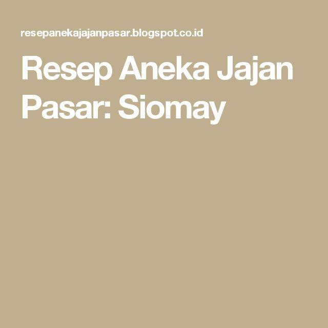 Resep Aneka Jajan Pasar: Siomay