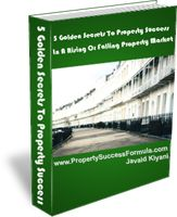5 Golden Secrets To Property Success In A Rising Or  Falling Property Market eBook!  Value £29.  Claim your own copy of the 5 Golden Secrets To Property Success In A Rising Or Falling Property Market here: http://www.propertysuccessformula.com