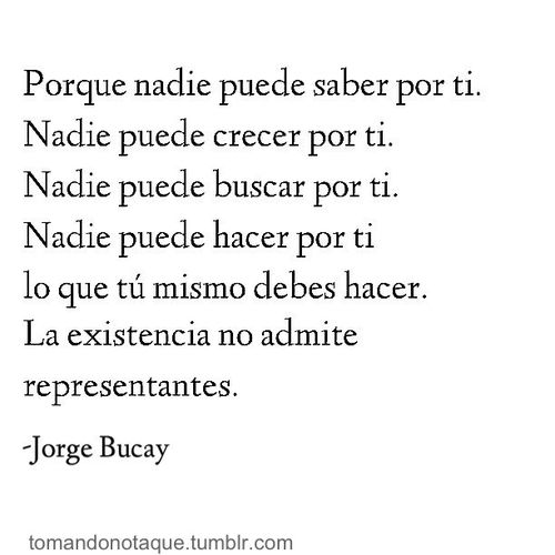 La existencia no admite representantes.   -Jorge Bucay