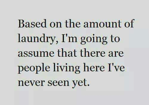 "Ha! #truth ""Based on the amount of laundry, I'm going to assume that there are people living here I've never seen yet."""