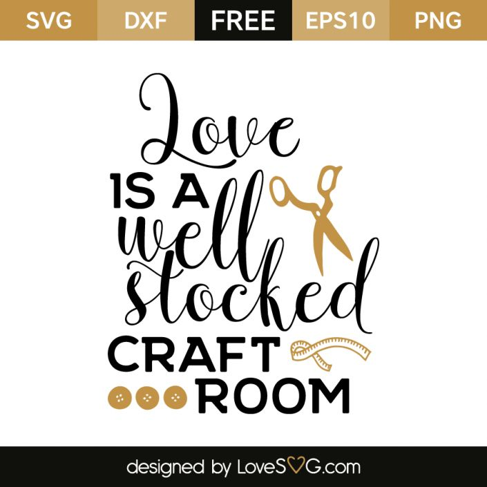 Free SVG Cut File   Love Is A Well Stocked Craft Room Part 45