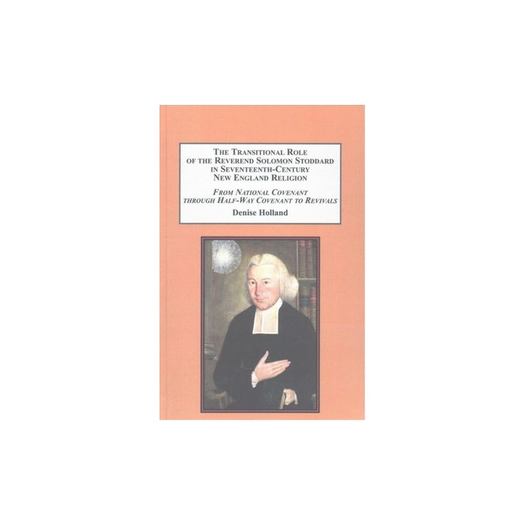 Transitional Role of the Reverend Solomon Stoddard in Seventeenth-century New England Religion : From
