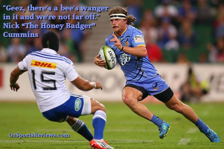 "#Rugby #SuperRugby #WesternForce ""Geez, there's a bee's wanger in it and we're not far off."" Nick ""The Honey Badger"" Cummins  http://ozsportsreviews.com/category/rugby/"