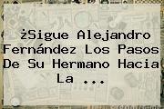 http://tecnoautos.com/wp-content/uploads/imagenes/tendencias/thumbs/sigue-alejandro-fernandez-los-pasos-de-su-hermano-hacia-la.jpg Alejandro Fernandez. ¿Sigue Alejandro Fernández los pasos de su hermano hacia la ..., Enlaces, Imágenes, Videos y Tweets - http://tecnoautos.com/actualidad/alejandro-fernandez-sigue-alejandro-fernandez-los-pasos-de-su-hermano-hacia-la/