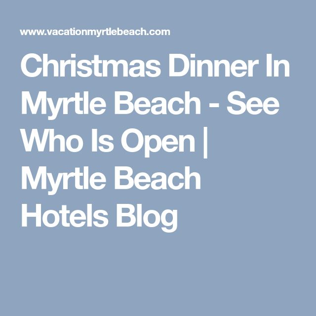 Christmas Dinner In Myrtle Beach - See Who Is Open | Myrtle Beach Hotels Blog