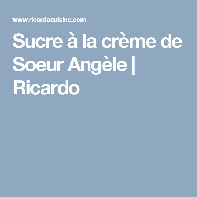 Sucre à la crème de Soeur Angèle | Ricardo