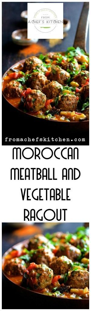 Meatball and vegetable goodness  in this Moroccan Meatball and Vegetable Ragout.  Find this and other simply great recipes at From a Chef's Kitchen