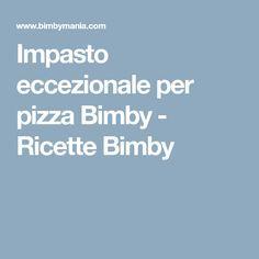 Impasto eccezionale per pizza Bimby - Ricette Bimby