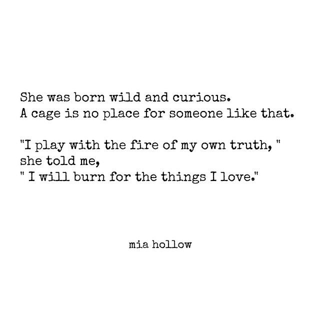 """""""I play with the fire of my own truth....I will burn for the things I love."""""""