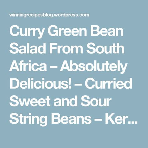 Curry Green Bean Salad From South Africa – Absolutely Delicious! – Curried Sweet and Sour String Beans – Kerrie-Boontjies Ingele – Bottled Pickled Curry Beans – A MUST at any Barbecue or Braai! | Only My Best Collection of Winning Recipes!