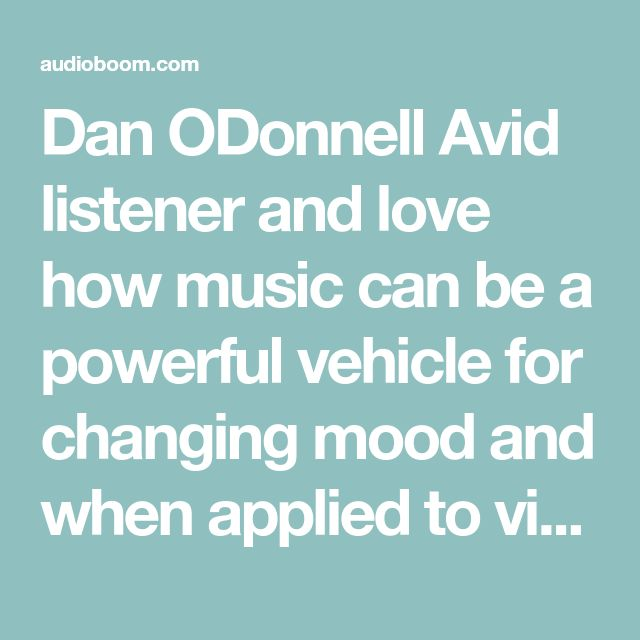 Dan ODonnell  Avid listener and love how music can be a powerful vehicle for changing mood and when applied to video can boost a message or product branding.  Boise, Idaho  www.2thetopmarketing.com
