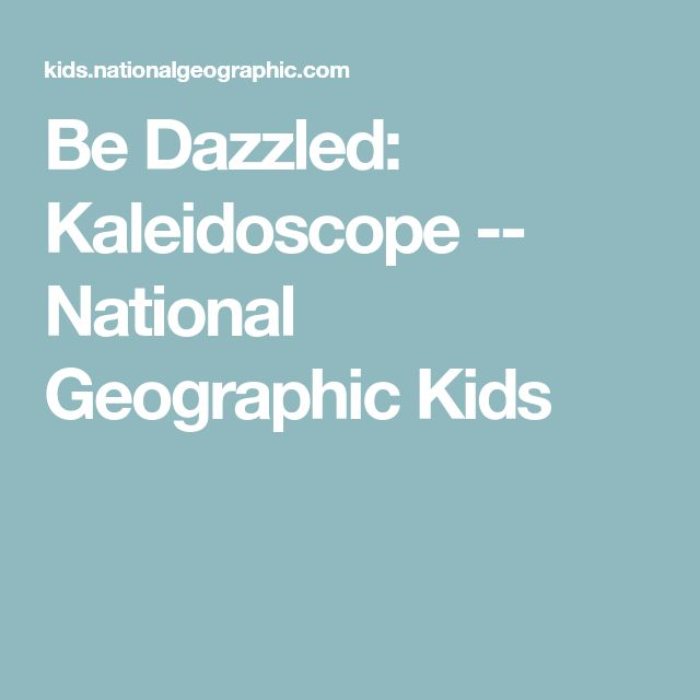 Be Dazzled: Kaleidoscope -- National Geographic Kids