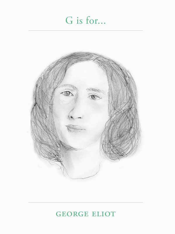 G is for George EliotGeorge Eliot is a master novelist, and often described one of the leading writers of the Victorian Era. Her 1872 work Middlemarch has been described by Martin Amis and Julian Barnes as the greatest novel in the English language.She used a male pen name to ensure her works were taken seriously in an era when female authors were usually associated with romantic novels. The popularity of Eliot's novels brought social acceptance, with Eliot's home becoming a meeting place…