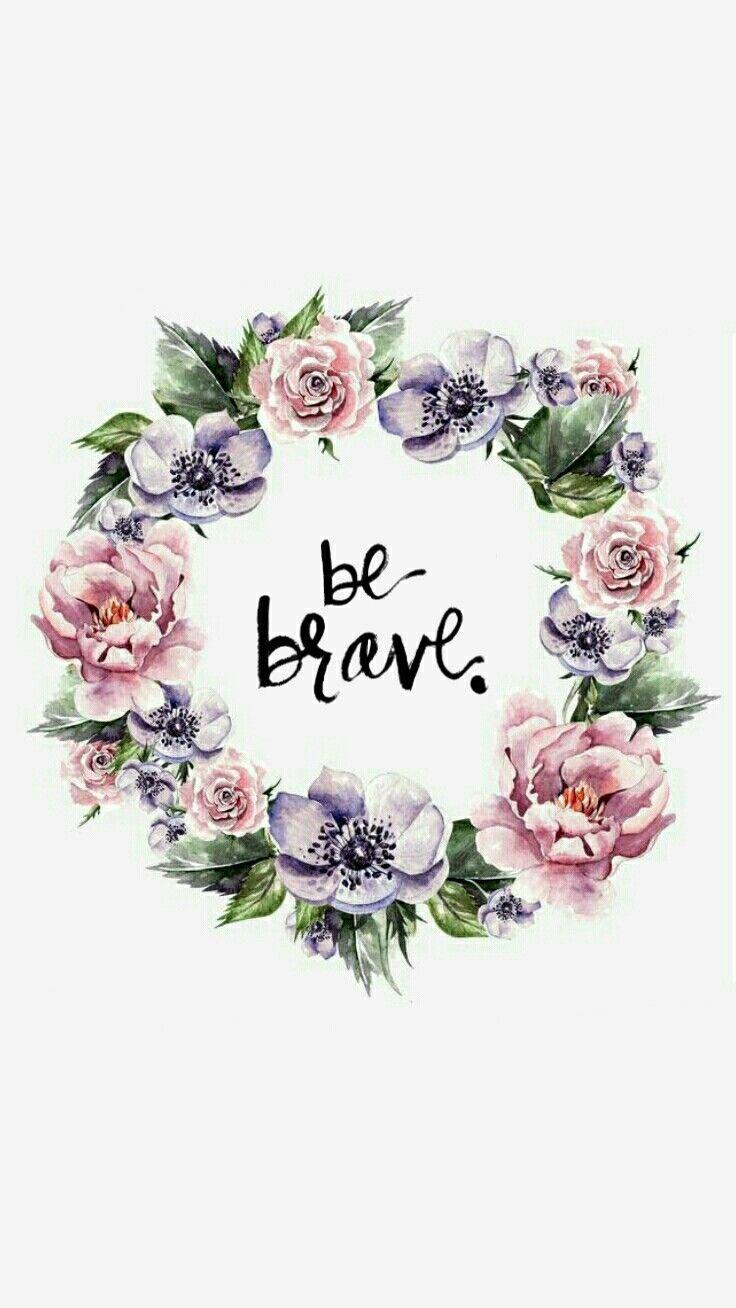 Be brave wallpaper