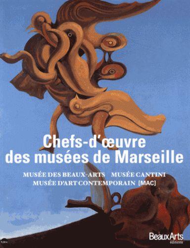 Chefs-d'oeuvre des musées de Marseille : musée des Beaux-arts, musée Cantini, musée d'Art contemporain