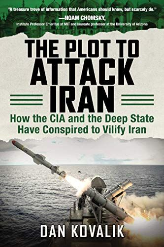 DOWNLOAD PDF] The Plot to Attack Iran How the CIA and the Deep State