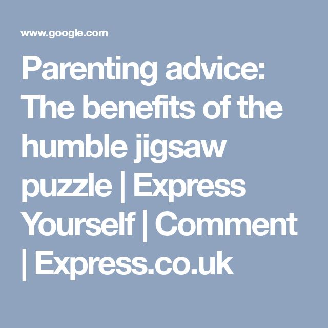 Parenting advice: The benefits of the humble jigsaw puzzle | Express Yourself | Comment | Express.co.uk
