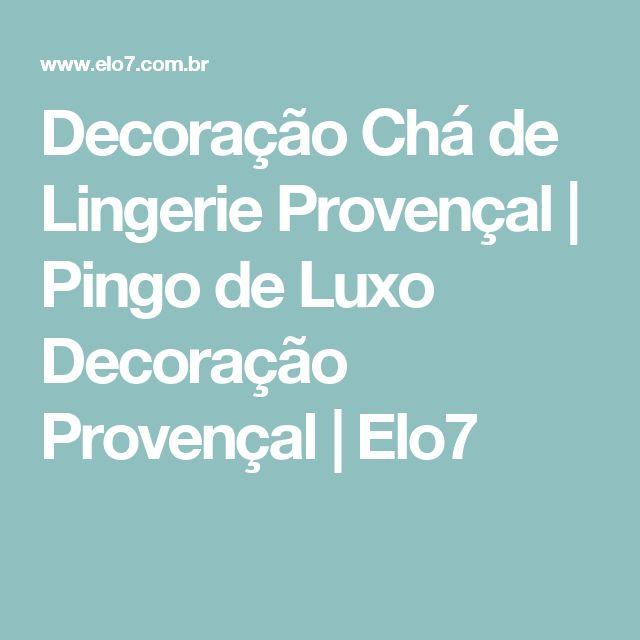 Decoração Chá de Lingerie Provençal   Pingo de Luxo Decoração Provençal   Elo7
