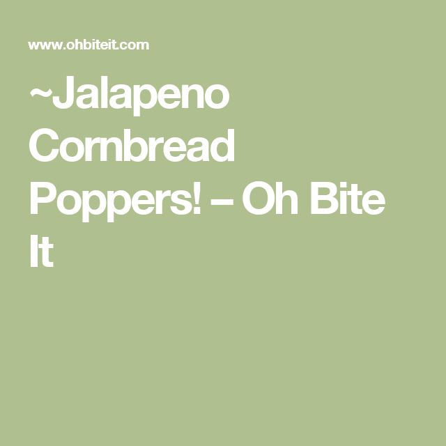 ~Jalapeno Cornbread Poppers! – Oh Bite It