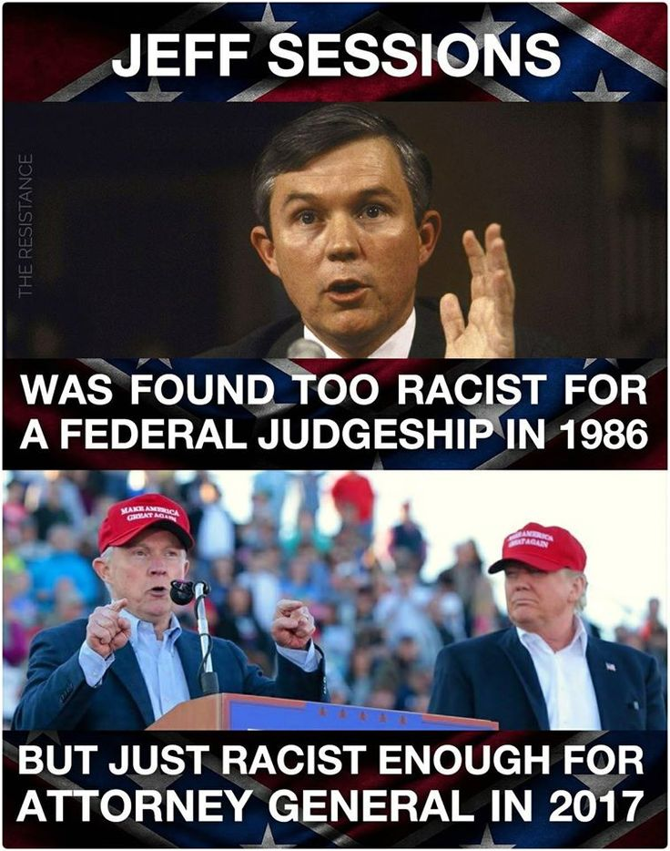 Jeff Sessions was found too racist for a federal judgeship in 1986, but just racist enough for Attorney General for Trump in 2017