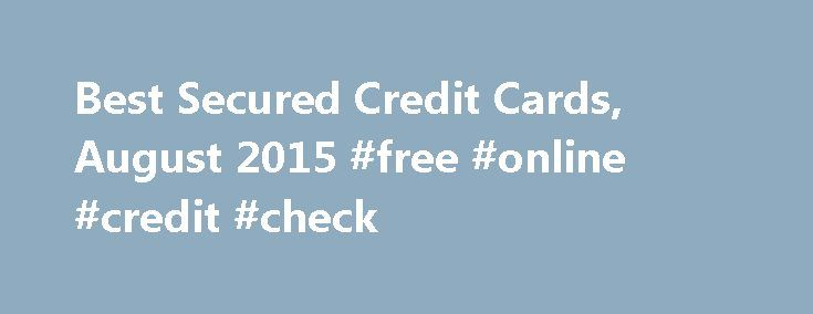 Best Secured Credit Cards, August 2015 #free #online #credit #check http://credit-loan.remmont.com/best-secured-credit-cards-august-2015-free-online-credit-check/  #best secured credit card # The Best Secured Credit Cards, August 2015 Even though credit card companies make money on consumers who use them poorly, a consumer with poor credit will have a very hard time getting approved for an unsecured line of credit. One of the few ways someone with a bad credit history […]