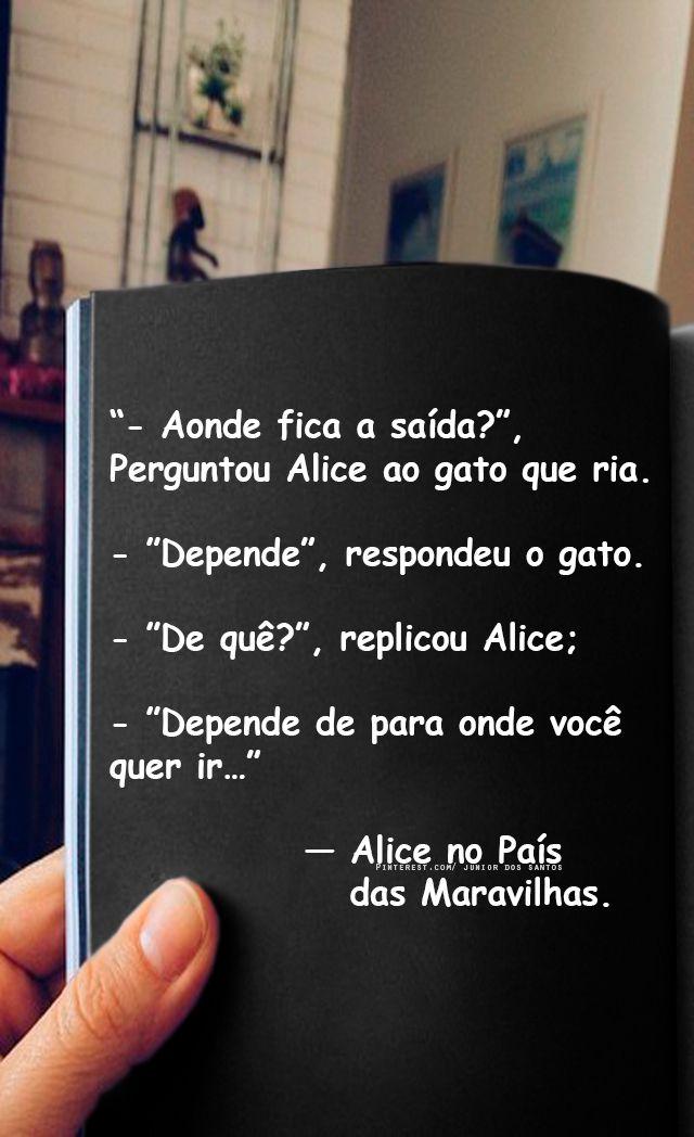 — Alice no País das Maravilhas.