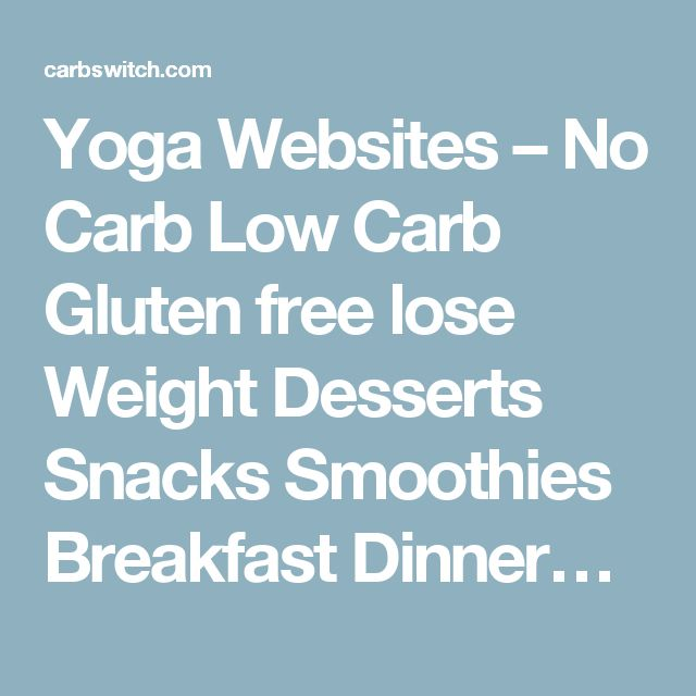 Yoga Websites – No Carb Low Carb Gluten free lose Weight Desserts Snacks Smoothies Breakfast Dinner…