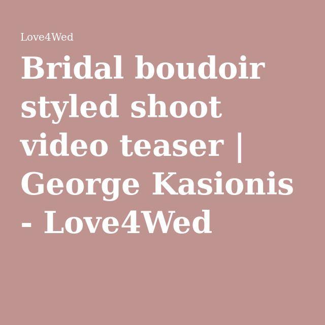 Bridal boudoir styled shoot video teaser | George Kasionis - Love4Wed