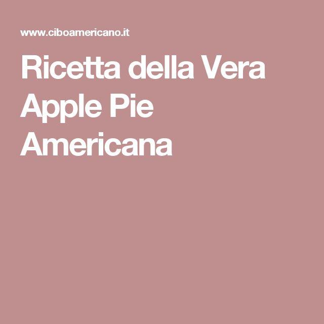 Ricetta della Vera Apple Pie Americana