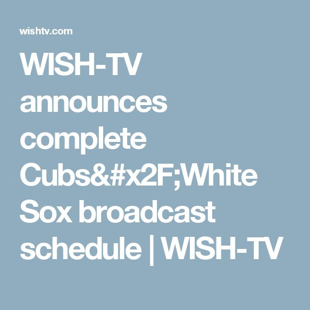 WISH-TV announces complete Cubs/White Sox broadcast schedule | WISH-TV