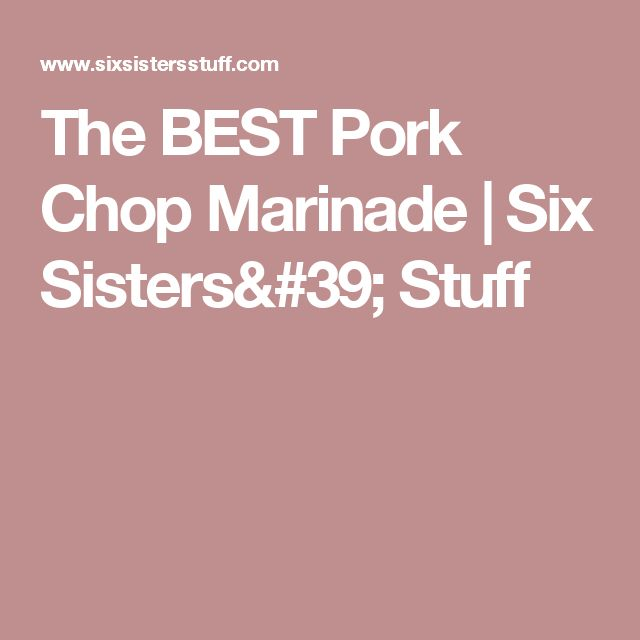 The Best Pork Chop Marinade Six Sisters Stuff