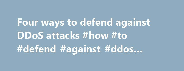 Four ways to defend against DDoS attacks #how #to #defend #against #ddos #attack http://india.nef2.com/four-ways-to-defend-against-ddos-attacks-how-to-defend-against-ddos-attack/  # Four ways to defend against DDoS attacks This vendor-written tech primer has been edited by Network World to eliminate product promotion, but readers should note it will likely favor the submitter's approach. Given that Distributed Denial of Service (DDoS) attacks are becoming more frequent, it is a good time to…