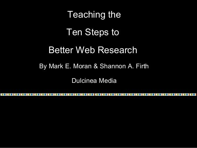 Teaching the Ten Steps to Better Web Research by SweetSearch via slideshare