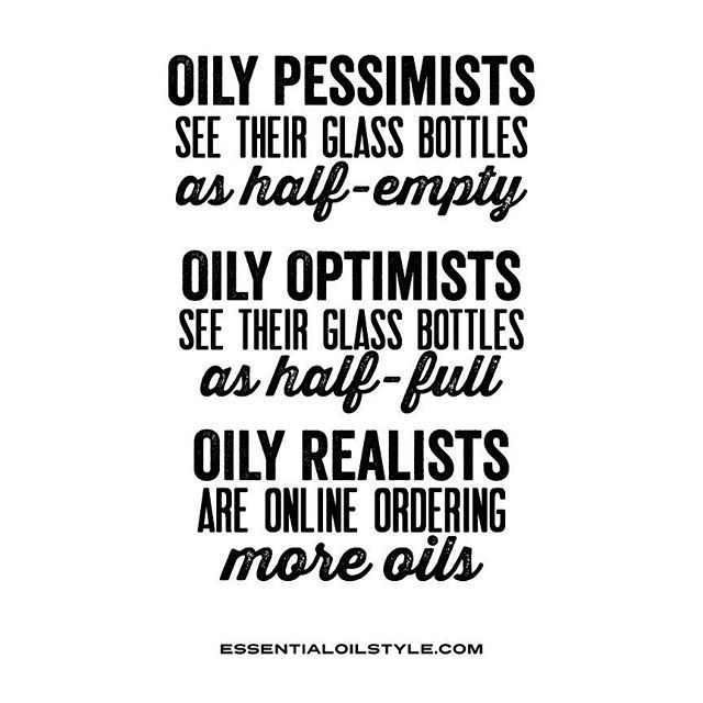 Essential Oil Funny | Essential Oil Quotes | doTERRA jokes | Young Living funny | Essential Oil Memes | Essential Oil Sayings | Essential Oil humor | Essential Oil LOL | Essential Oil Truths | Essential Oil Hilarious | Oily pessimists, Oily Optimists, Oily Realists created by www.essentialoilstyle.com