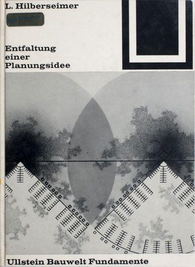 Interpretive Resource | The Art Institute of Chicago06. Ludwig Hilberseimer. Entfaltung einer Planungsidee. Berlin: Ullstein, 1963