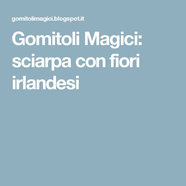Gomitoli Magici: sciarpa con fiori irlandesi