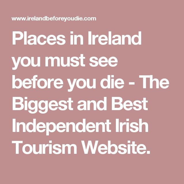 Places in Ireland you must see before you die - The Biggest and Best Independent Irish Tourism Website.