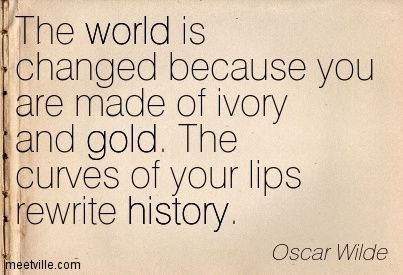 """The curves of your lips rewrite history."" —Oscar Wilde, The Picture of Dorian Gray"