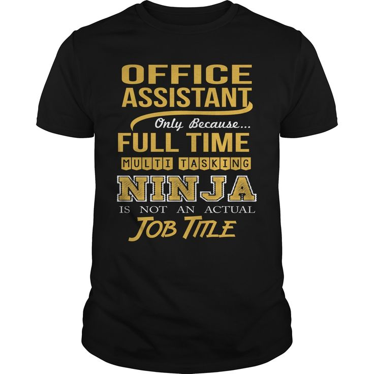 Office Assistant Because Full Time Multi Tasking Ninja Is Not An Actual Job Title T-Shirt, Hoodie Office Assistant