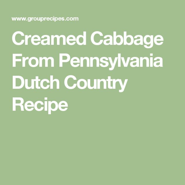 Creamed Cabbage From Pennsylvania Dutch Country Recipe
