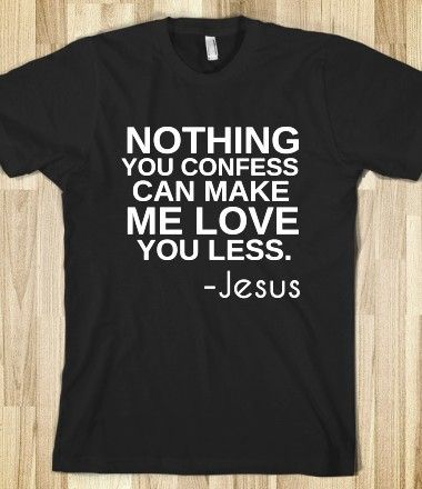 nothing you confess can make me love you less-jesus - glamfoxx.com - Skreened T-shirts, Organic Shirts, Hoodies, Kids Tees, Baby One-Pieces and Tote Bags