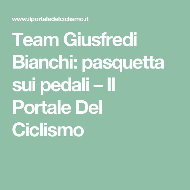 Team Giusfredi Bianchi: pasquetta sui pedali – Il Portale Del Ciclismo