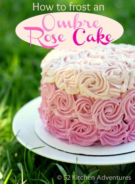 Easier than it looks! How to frost an ombre rose cake http://www.52kitchenadventures.com/2012/08/30/how-to-frost-an-ombre-rose-cake/