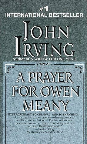 A Prayer for Owen Meany  My all time favorite book. I would have loved to have had him as my friend.