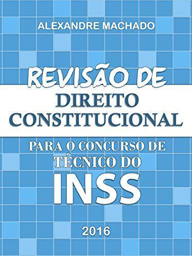Revisão de Direito Constitucional para o concurso de Técnico do INSS (Portuguese Edition) - http://apostilasdacris.com.br/revisao-de-direito-constitucional-para-o-concurso-de-tecnico-do-inss-portuguese-edition/