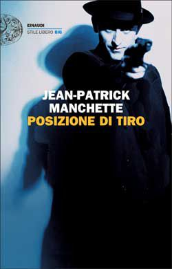 Jean-Patrick Manchette, Posizione di tiro, Stile Libero Big  - DISPONIBILE ANCHE IN EBOOK