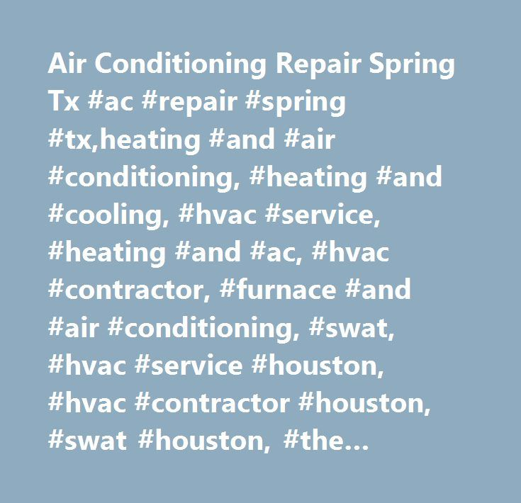 Air Conditioning Repair Spring Tx #ac #repair #spring #tx,heating #and #air #conditioning, #heating #and #cooling, #hvac #service, #heating #and #ac, #hvac #contractor, #furnace #and #air #conditioning, #swat, #hvac #service #houston, #hvac #contractor #houston, #swat #houston, #the #woodlands, #hvac, #repairs, #service, #installation, #a/c, #air #conditioning, #air #conditioners, #fau, #heating, #furnaces, #repair #hvac #the #woodlands, #hvac #service #conroe, #air #conditioning…
