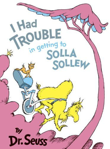 I Had Trouble in Getting to Solla Sollew - MAIN Juvenile  PZ8.3.G276 Iah 1993 - check availability @ https://library.ashland.edu/search/i?SEARCH=0394800923
