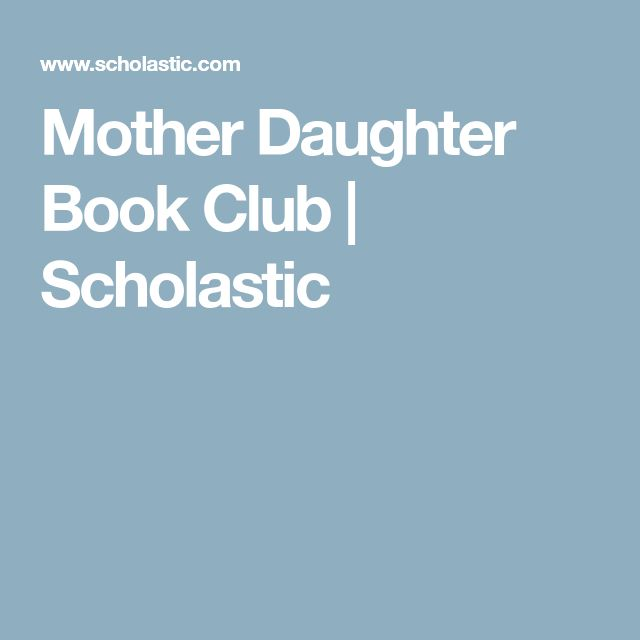 Mother Daughter Book Club | Scholastic