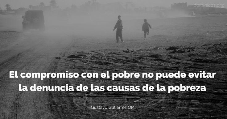 """""""El compromiso con el pobre no puede evitar la denuncia de las causas de la pobreza"""" Gustavo Gutiérrez OP"""